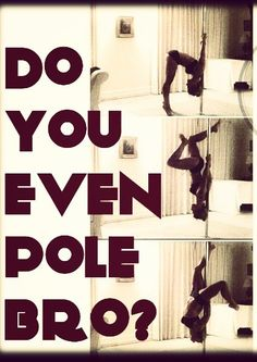 Do you even pole bro